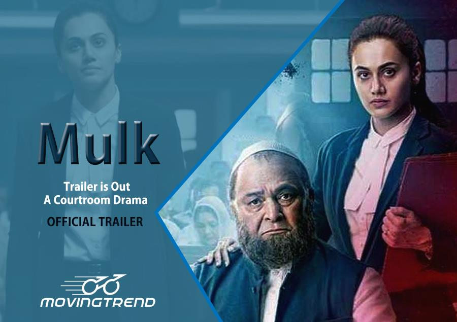 Mulk: Trailer is Out – A Courtroom Drama – Movingtrend