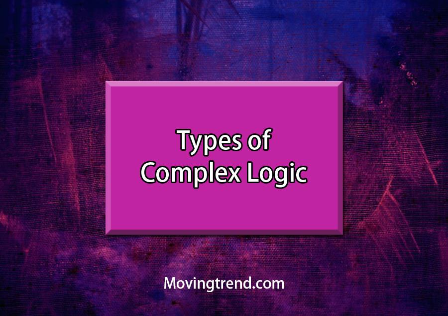 Types of Complex Logic – Let's know what is it? – Movingtrend