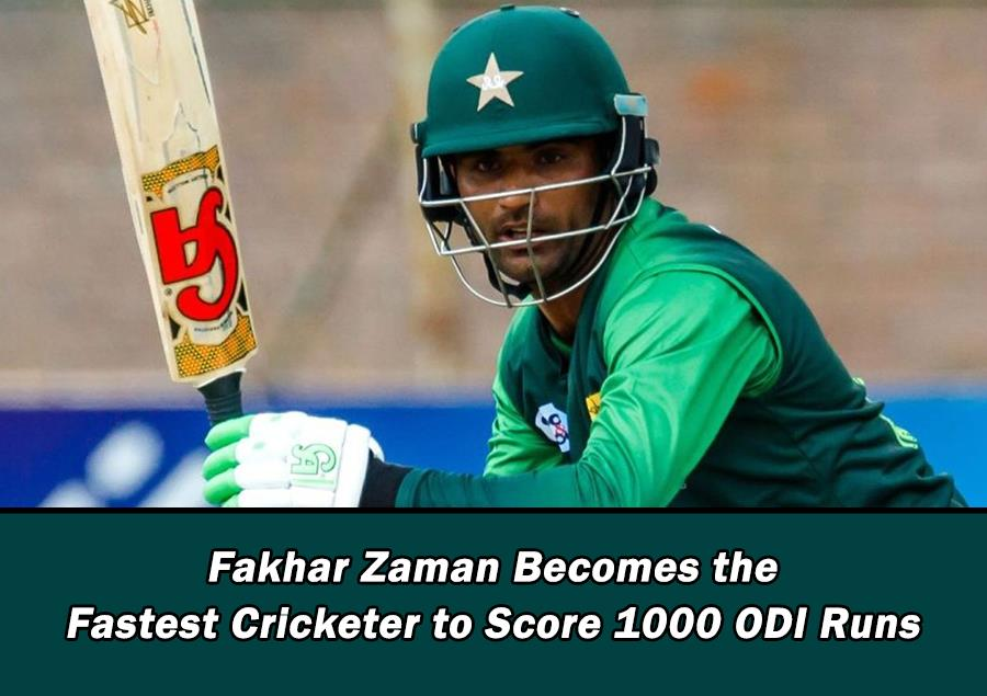 Fakhar Zaman Becomes the Fastest Cricketer to Score 1000 ODI Runs – Movingtrend
