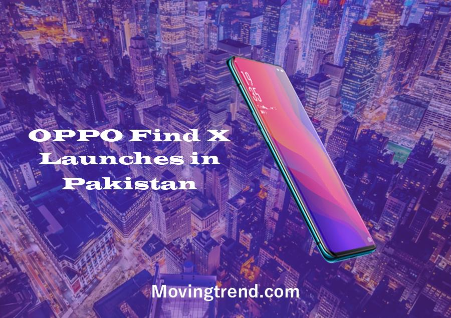 OPPO Find X Launches in Pakistan on July 19 – Specifications – Movingtrend