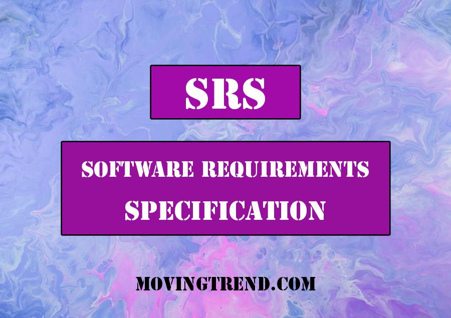 Software Requirements Specification | SRS – Let's know what is it? – Movingtrend