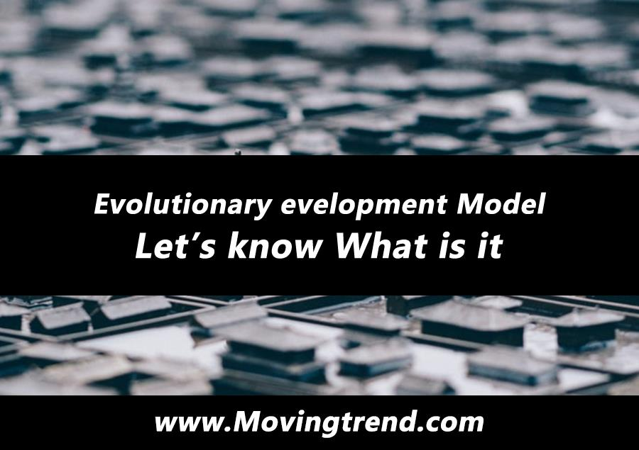 Evolutionary Development Model – Let's know What is it? – Movingtrend