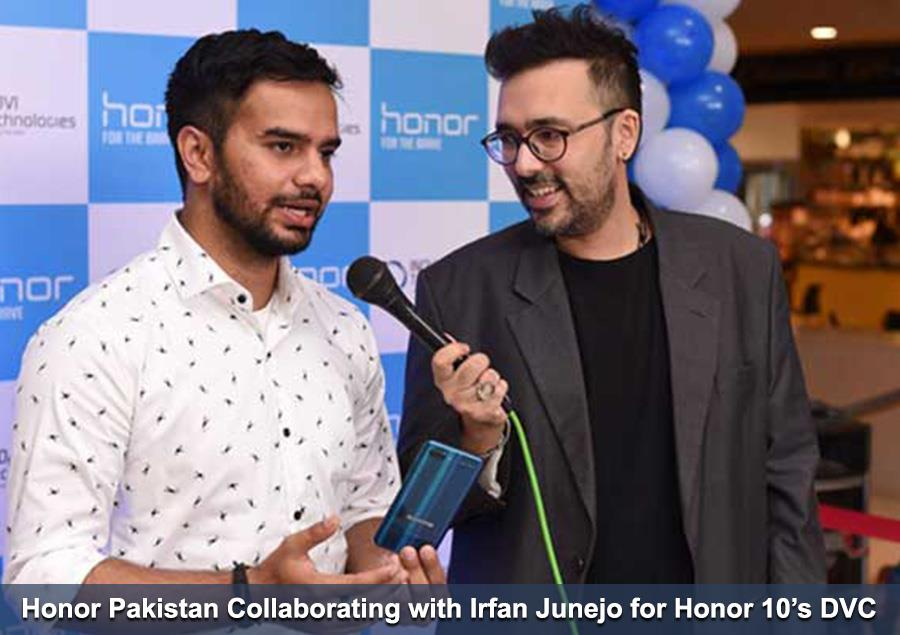 Honor Pakistan Collaborating with Irfan Junejo for Honor 10's DVC – Movingtrend