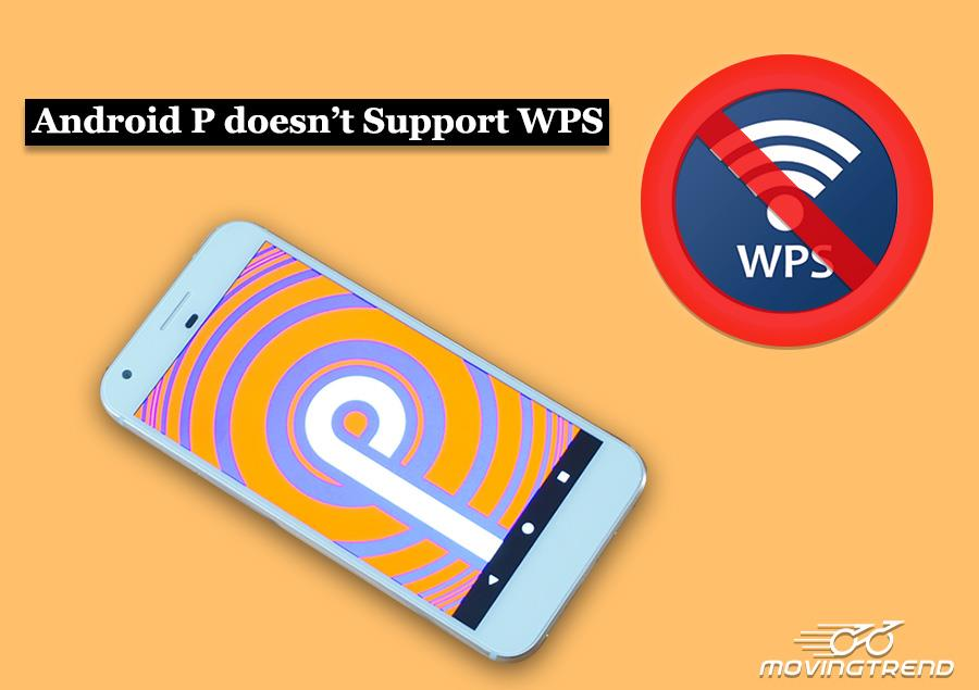 Android P doesn't Support WPS, Google May Dropping It – Moivngtrend