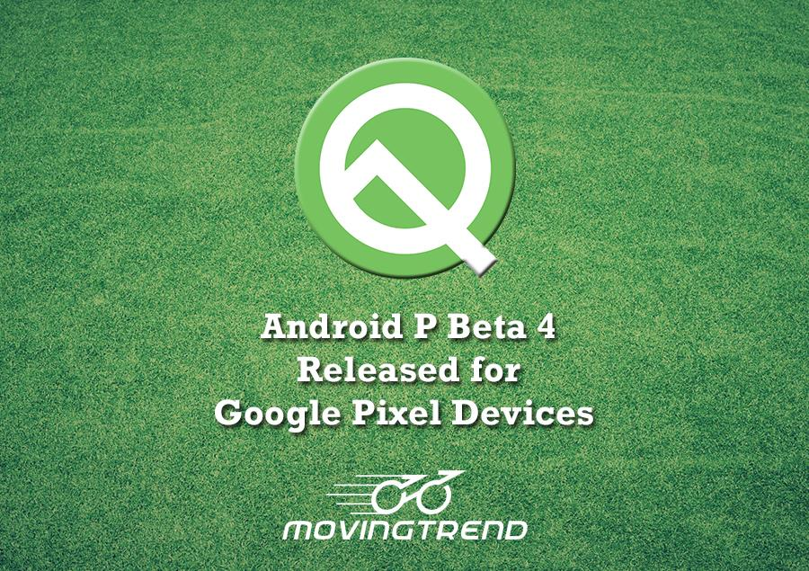 Android P Beta 4 Released for Google Pixel Devices – Movingtrend